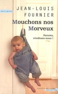 Jean-Louis Fournier - Mouchons nos morveux - Conseils aux parents qui ne veulent plus se laisser marcher sur les pieds.