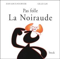 Jean-Louis Fournier et Gilles Gay - Pas folle La Noiraude.