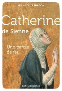 Jean-Louis Fradon - Catherine de Sienne - Une parole de feu.
