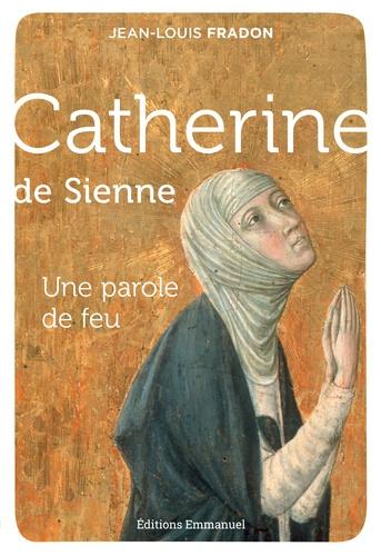 Catherine de Sienne. Une parole de feu