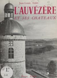 Jean-Louis Galet et Maurice Albe - L'Auvézère et ses châteaux.