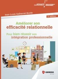 Jean-Louis Galharret-Borde - Améliorer son efficacité relationnelle au travail - Pour réussir son intégration professionnelle.