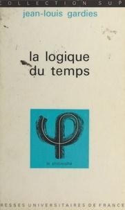 Jean-Louis Gardies et Jean Lacroix - La logique du temps.