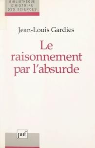 Jean-Louis Gardies et Maurice Caveing - Le raisonnement par l'absurde.