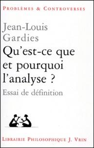 Jean-Louis Gardies - Qu'est-ce que et pourquoi l'analyse ?.