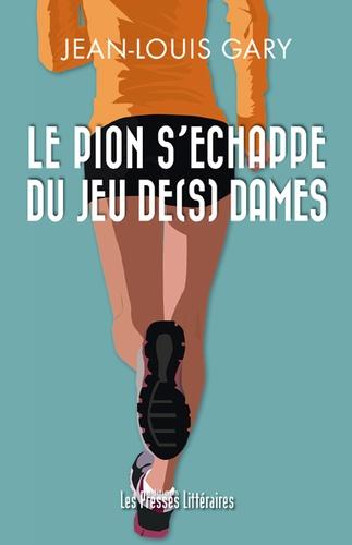 Jean-Louis Gary - Le pion s'echappe du jeu de(s) dames.