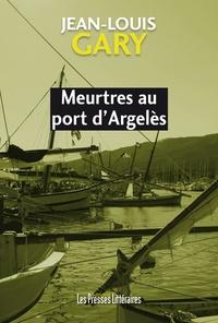 Jean-Louis Gary - Meurtres au port d'Argelès.