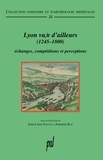 Jean-Louis Gaulin et Susanne Rau - Lyon vu/e d'ailleurs (1245-1800) - Echanges, compétitions et perceptions.