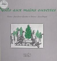 Jean-Louis Gauthier et Jean Cheynel - Noëls aux mains ouvertes.