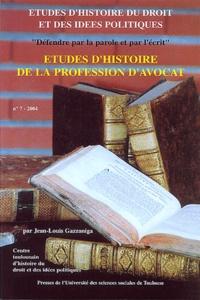 Jean-Louis Gazzaniga - Défendre par la parole et par l'écrit - Etudes d'histoire de la profession d'avocat.
