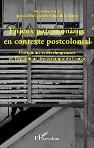 Jean-Louis Genard et Judith Le Maire - Enjeux patrimoniaux en contexte postcolonial - Patrimoine et développement en République démocratique du Congo.
