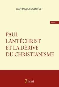 Jean-Louis Georget - Paul l'antéchrist et la dérive du christianisme.