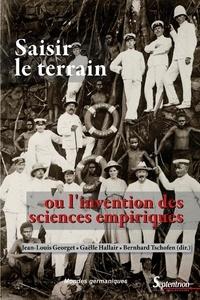 Jean-Louis Georget et Gaëlle Hallair - Saisir le terrain ou l'invention des sciences empiriques en Allemagne et en France.