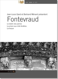 Jean-Louis Giard et Bertrand Ménard - Fontevraud - Le destin des pierres  ; La prison aux mille fenêtres ; La traque. 1 CD audio MP3
