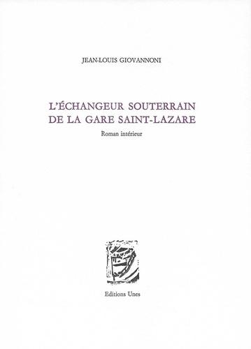 Jean-Louis Giovannoni - L'échangeur souterrain de la gare Saint-Lazare - Roman intérieur.