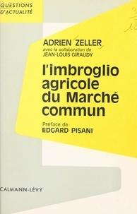 Jean-Louis Giraudy et Adrien Zeller - L'imbroglio agricole du Marché commun.