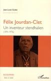 Jean-Louis Godet - Félix Jourdan-Clet - Un inventeur stendhalien (1891-1976).