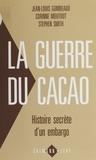 Jean-Louis Gombeaud et Corinne Moutout - La Guerre du cacao - Histoire secrète d'un embargo.