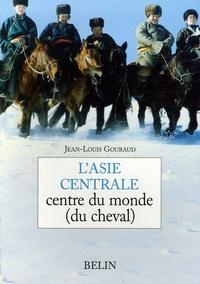 Jean-Louis Gouraud - L'Asie centrale - Centre du monde (du cheval).