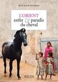 Jean-Louis Gouraud - L'Orient - Enfer et paradis du cheval.