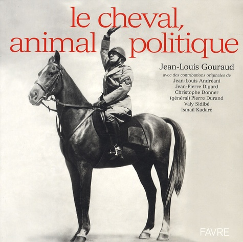 Jean-Louis Gouraud - Le cheval, animal politique.