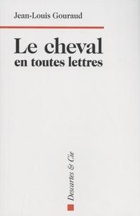 Jean-Louis Gouraud - Le cheval en toutes lettres.