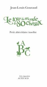 Jean-Louis Gouraud - Le Tour du monde en 80 chevaux - Petit abécédaire insolite.