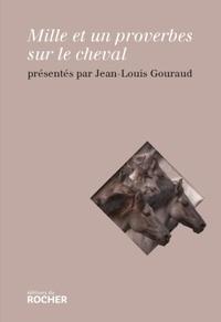 Jean-Louis Gouraud - Mille et un proverbes sur le cheval.