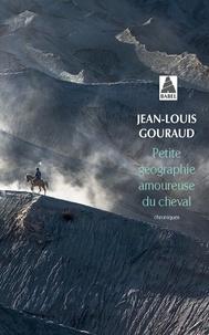 Jean-Louis Gouraud - Petite géographie amoureuse du cheval.