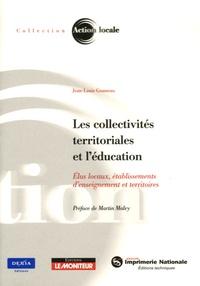 Jean-Louis Gousseau - Les collectivités territoriales et l'éducation - Elus locaux, établissements d'enseignement et territoires.