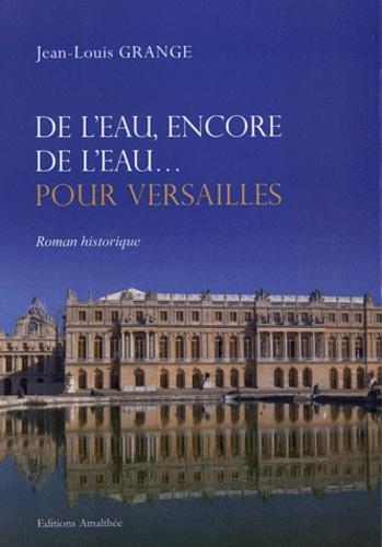 Jean-Louis Grange - De l'eau, encore de l'eau... - Pour Versailles.