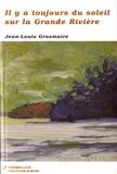 Jean-Louis Grosmaire - Il y a toujours du soleil sur la Grande Rivière.