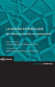 Jean-Louis Grossiord et Alain Ponton - La mesure en rhéologie - Des avancées récentes aux perspectives.