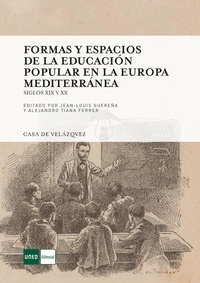 Jean-Louis Guereña - Formas y espacio de la educacion popular en la Europa mediterranea - Siglos XIX y XX.