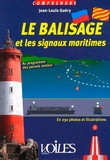 Jean-Louis Guéry - Le balisage et les signaux maritimes - En 230 photos et illustrations.