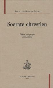 Jean-Louis Guez de Balzac - Socrate chrestien.