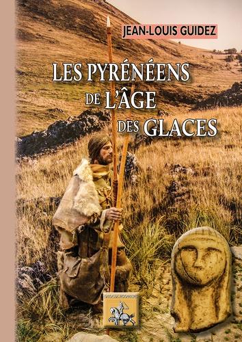 Jean-Louis Guidez - Les Pyrénéens de l'âge des glaces.