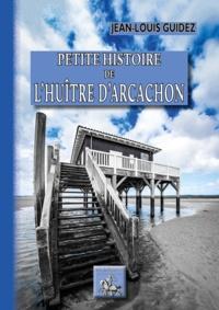 Jean-Louis Guidez - Petite histoire de l'huître d'Arcachon.