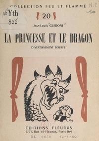 Jean-Louis Guidoni et Paul Astruc - La princesse et le dragon - Divertissement bouffe. Drame oriental et très épouvantable, quelque peu historique et zoologique.