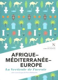 Jean-Louis Guigou et Pierre Beckouche - Afrique-Méditerranée-Europe - La verticale de l'avenir.