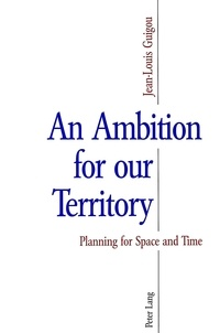 Jean-Louis Guigou - An Ambition for our Territory - Planning for Space and Time.