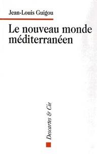 Jean-Louis Guigou - Le nouveau monde méditerranéen.