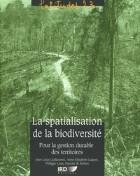 Jean-Louis Guillaumet et Anne-Elisabeth Laques - La spatialisation de la biodiversité - Pour la gestion durable des territoires.