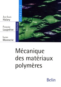 Jean Louis Halary et Françoise Lauprêtre - Mécanique des matériaux polymères.