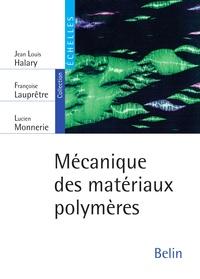 Jean-Louis Halary et Françoise Lauprêtre - Mécanique des matériaux polymères.