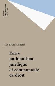 Jean-Louis Halpérin - Entre nationalisme juridique et communauté de droit.