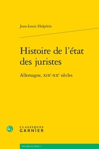 Jean-Louis Halpérin - Histoire de l'état des juristes - Allemagne, XIXe-XXe siècles.