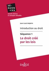 Jean-Louis Halpérin - Introduction au droit - Séquence 1. Le droit créé par les lois.