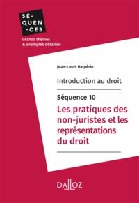 Jean-Louis Halpérin - Introduction au droit - Séquence 10. Les pratiques des non-juristes et les représentations du droit.
