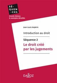 Jean-Louis Halpérin - Introduction au droit - Séquence 2. Le droit créé par les jugements.